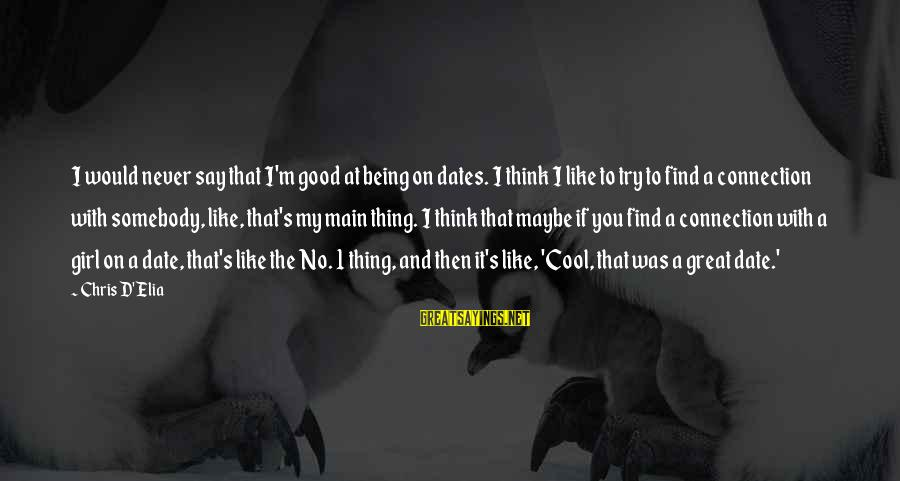A Girl Like You Sayings By Chris D'Elia: I would never say that I'm good at being on dates. I think I like