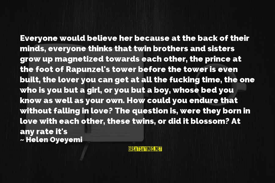 A Girl Like You Sayings By Helen Oyeyemi: Everyone would believe her because at the back of their minds, everyone thinks that twin