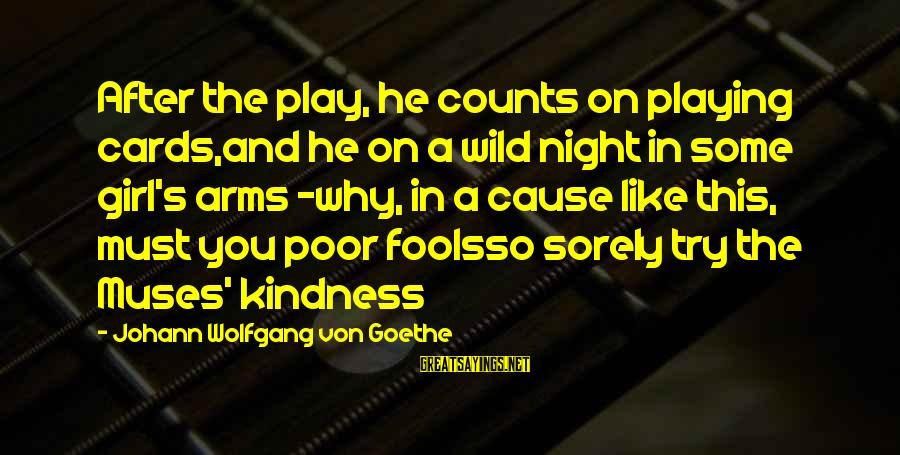A Girl Like You Sayings By Johann Wolfgang Von Goethe: After the play, he counts on playing cards,and he on a wild night in some