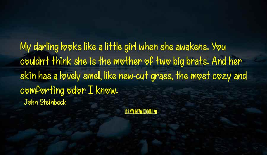 A Girl Like You Sayings By John Steinbeck: My darling looks like a little girl when she awakens. You couldn't think she is