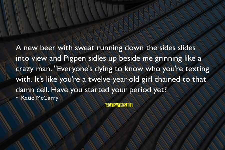 A Girl Like You Sayings By Katie McGarry: A new beer with sweat running down the sides slides into view and Pigpen sidles