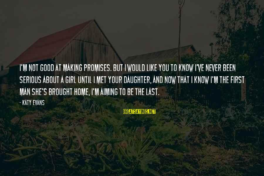A Girl Like You Sayings By Katy Evans: I'm not good at making promises. But I would like you to know I've never