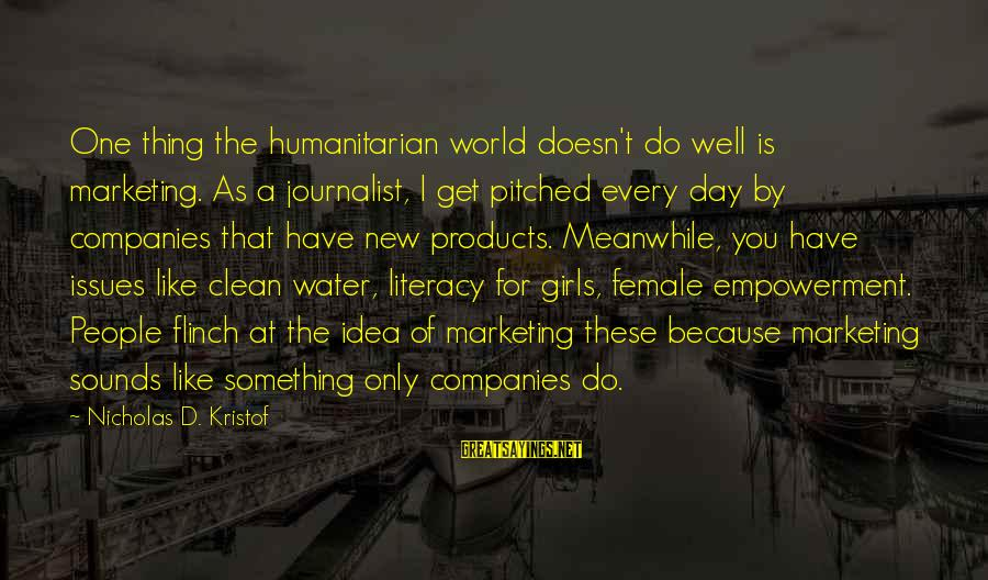 A Girl Like You Sayings By Nicholas D. Kristof: One thing the humanitarian world doesn't do well is marketing. As a journalist, I get