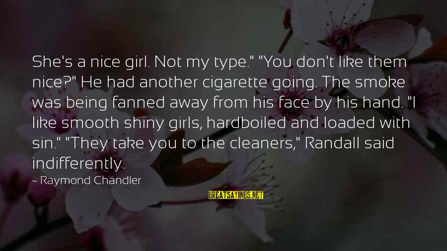 """A Girl Like You Sayings By Raymond Chandler: She's a nice girl. Not my type."""" """"You don't like them nice?"""" He had another"""