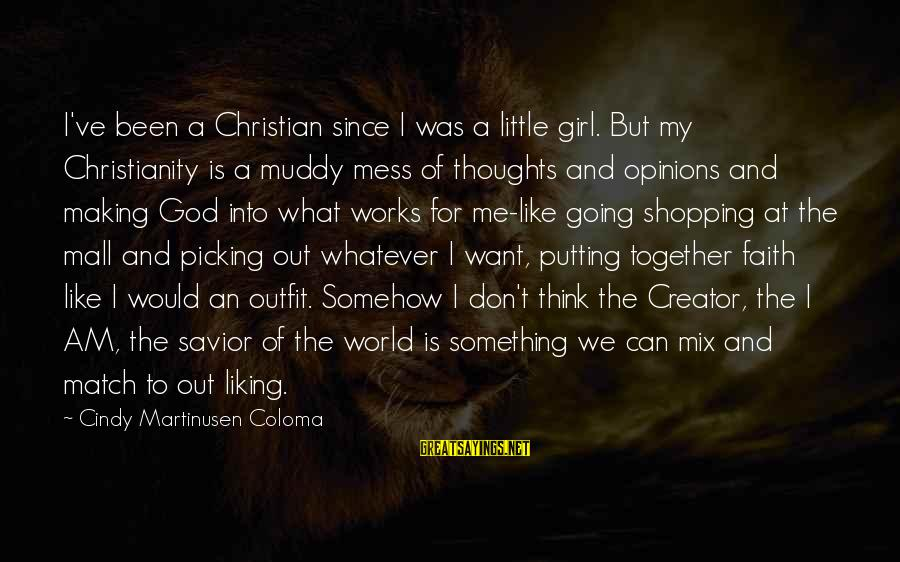 A Girl U Like Sayings By Cindy Martinusen Coloma: I've been a Christian since I was a little girl. But my Christianity is a