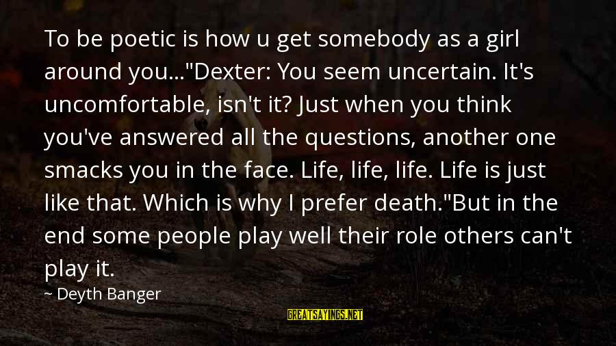 "A Girl U Like Sayings By Deyth Banger: To be poetic is how u get somebody as a girl around you...""Dexter: You seem"