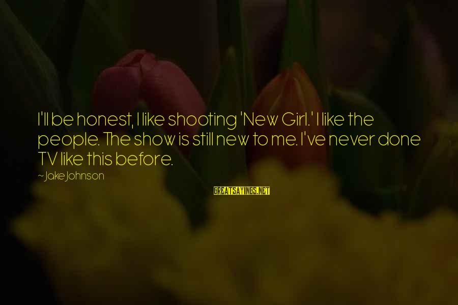 A Girl U Like Sayings By Jake Johnson: I'll be honest, I like shooting 'New Girl.' I like the people. The show is