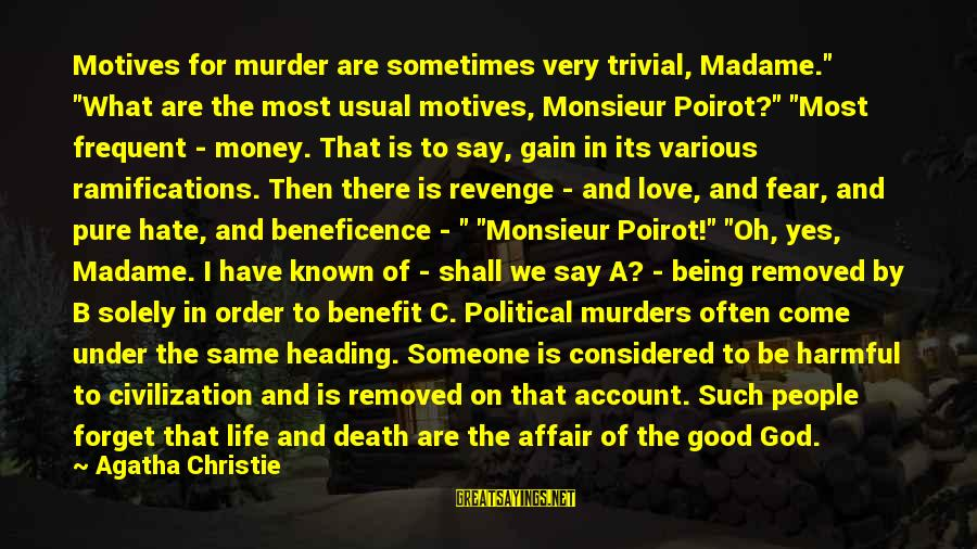 """A Good Life And Death Sayings By Agatha Christie: Motives for murder are sometimes very trivial, Madame."""" """"What are the most usual motives, Monsieur"""