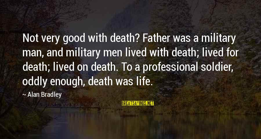 A Good Life And Death Sayings By Alan Bradley: Not very good with death? Father was a military man, and military men lived with