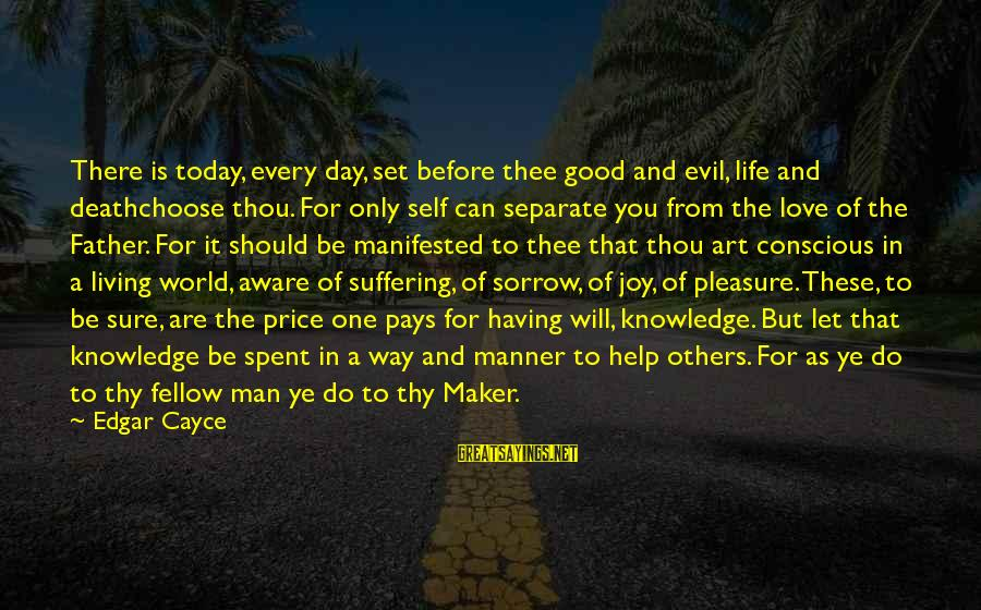 A Good Life And Death Sayings By Edgar Cayce: There is today, every day, set before thee good and evil, life and deathchoose thou.