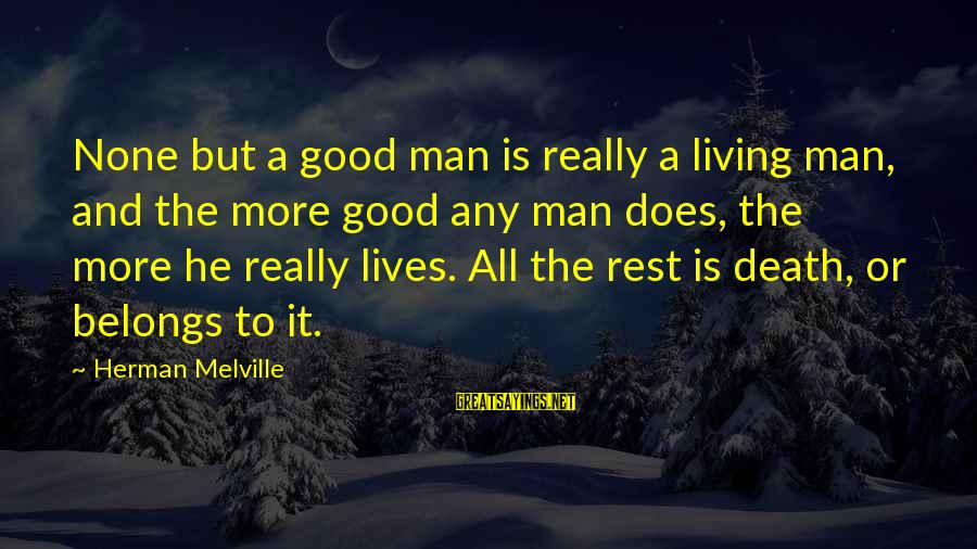 A Good Life And Death Sayings By Herman Melville: None but a good man is really a living man, and the more good any