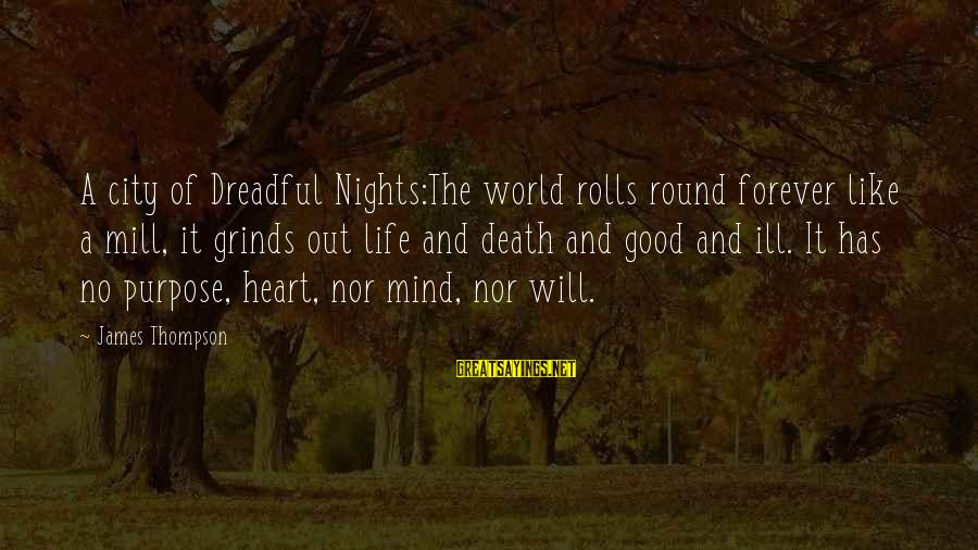 A Good Life And Death Sayings By James Thompson: A city of Dreadful Nights:The world rolls round forever like a mill, it grinds out
