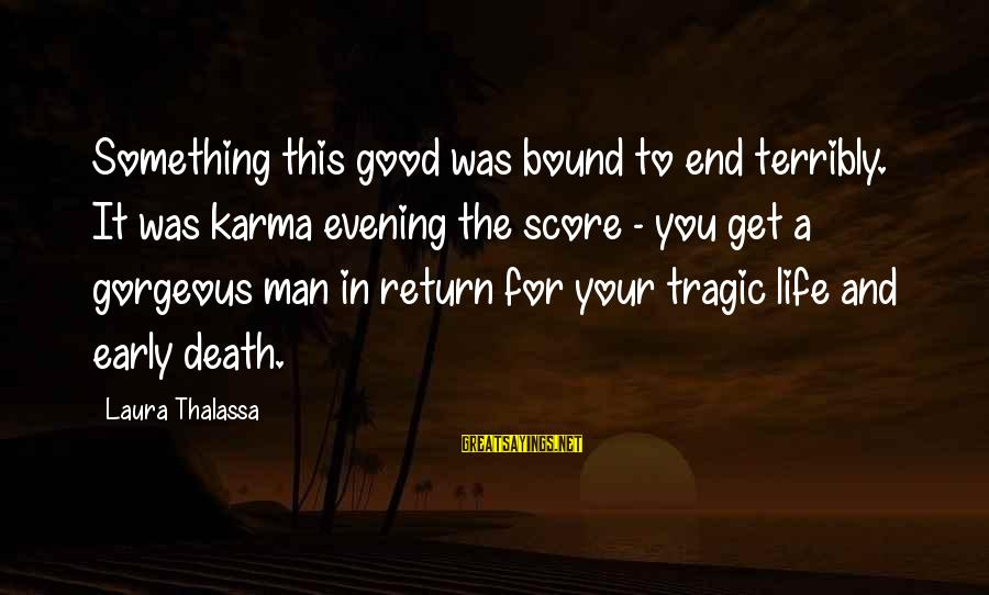 A Good Life And Death Sayings By Laura Thalassa: Something this good was bound to end terribly. It was karma evening the score -