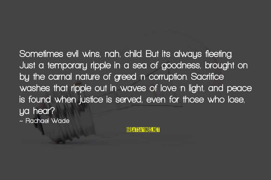 A Good Life And Death Sayings By Rachael Wade: Sometimes evil wins, nah, child. But it's always fleeting. Just a temporary ripple in a