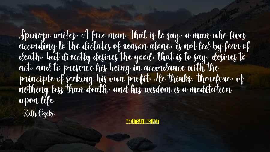 A Good Life And Death Sayings By Ruth Ozeki: Spinoza writes, A free man, that is to say, a man who lives according to
