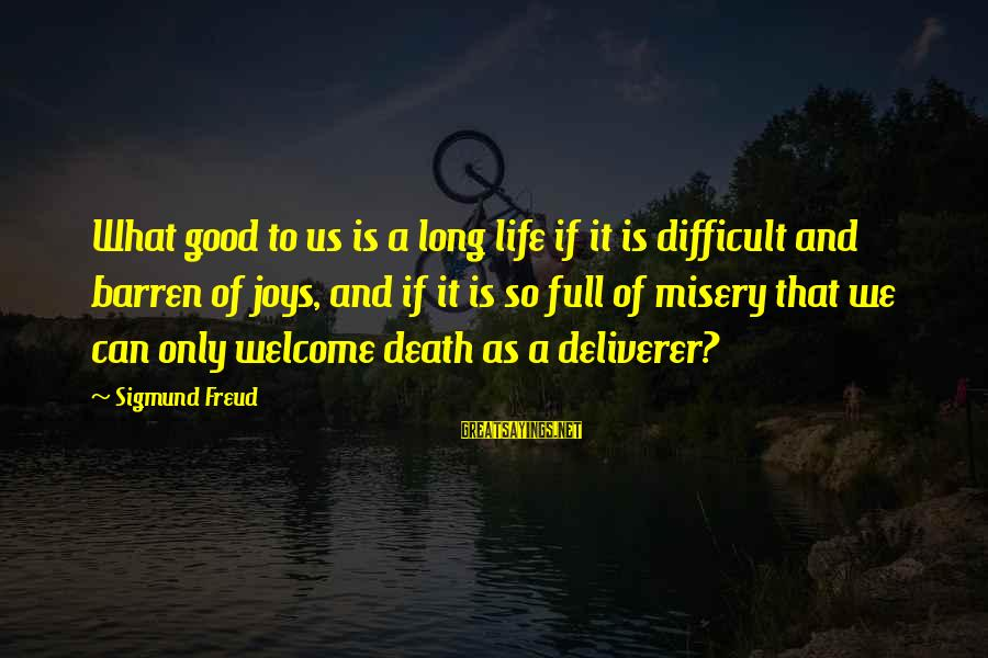 A Good Life And Death Sayings By Sigmund Freud: What good to us is a long life if it is difficult and barren of