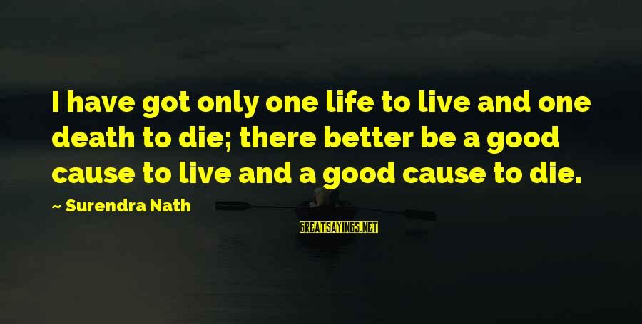 A Good Life And Death Sayings By Surendra Nath: I have got only one life to live and one death to die; there better