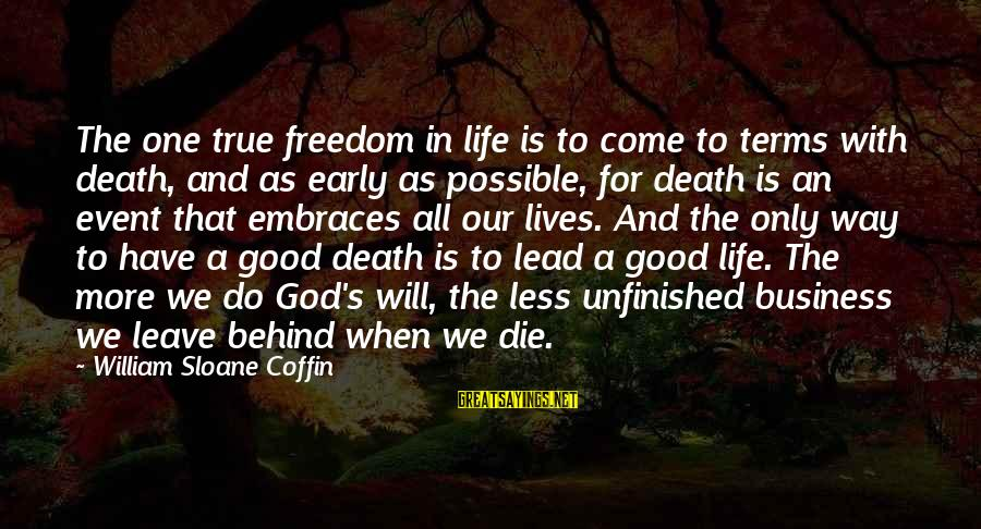 A Good Life And Death Sayings By William Sloane Coffin: The one true freedom in life is to come to terms with death, and as