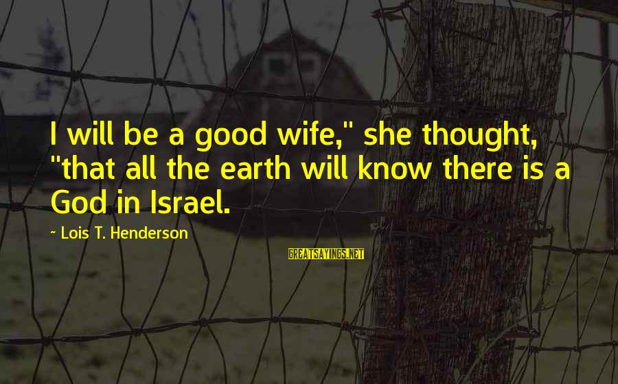 """A Good Wife In The Bible Sayings By Lois T. Henderson: I will be a good wife,"""" she thought, """"that all the earth will know there"""