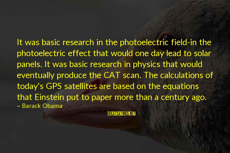 A Gps Sayings By Barack Obama: It was basic research in the photoelectric field-in the photoelectric effect that would one day