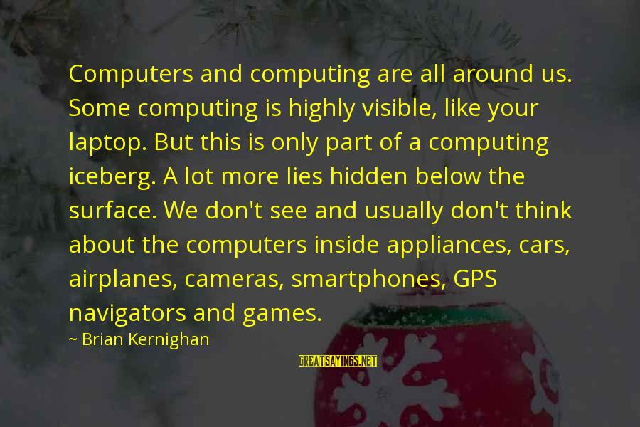 A Gps Sayings By Brian Kernighan: Computers and computing are all around us. Some computing is highly visible, like your laptop.