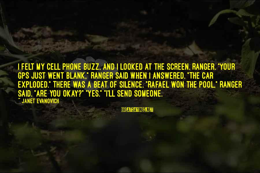 "A Gps Sayings By Janet Evanovich: I felt my cell phone buzz, and I looked at the screen. Ranger. ""Your GPS"