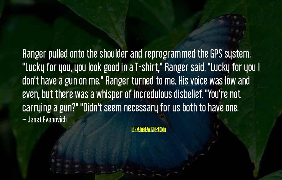 "A Gps Sayings By Janet Evanovich: Ranger pulled onto the shoulder and reprogrammed the GPS system. ""Lucky for you, you look"