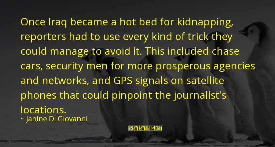 A Gps Sayings By Janine Di Giovanni: Once Iraq became a hot bed for kidnapping, reporters had to use every kind of