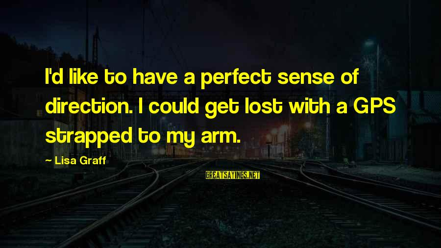 A Gps Sayings By Lisa Graff: I'd like to have a perfect sense of direction. I could get lost with a