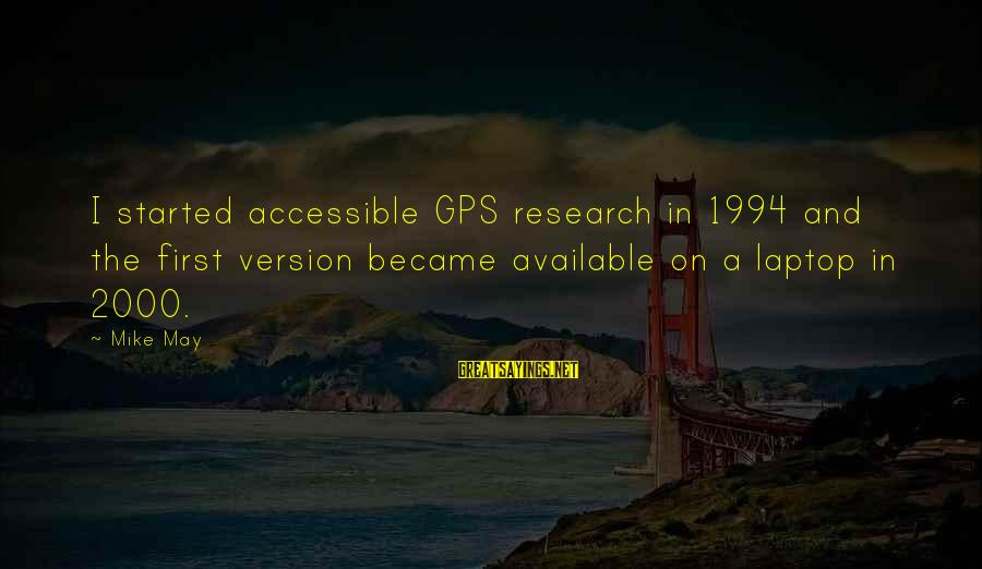 A Gps Sayings By Mike May: I started accessible GPS research in 1994 and the first version became available on a