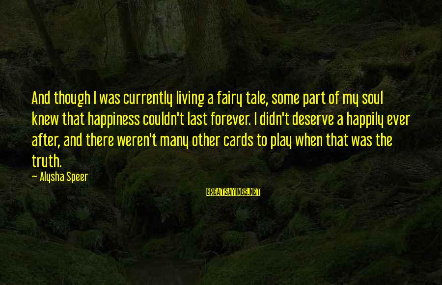 A Happy Soul Sayings By Alysha Speer: And though I was currently living a fairy tale, some part of my soul knew