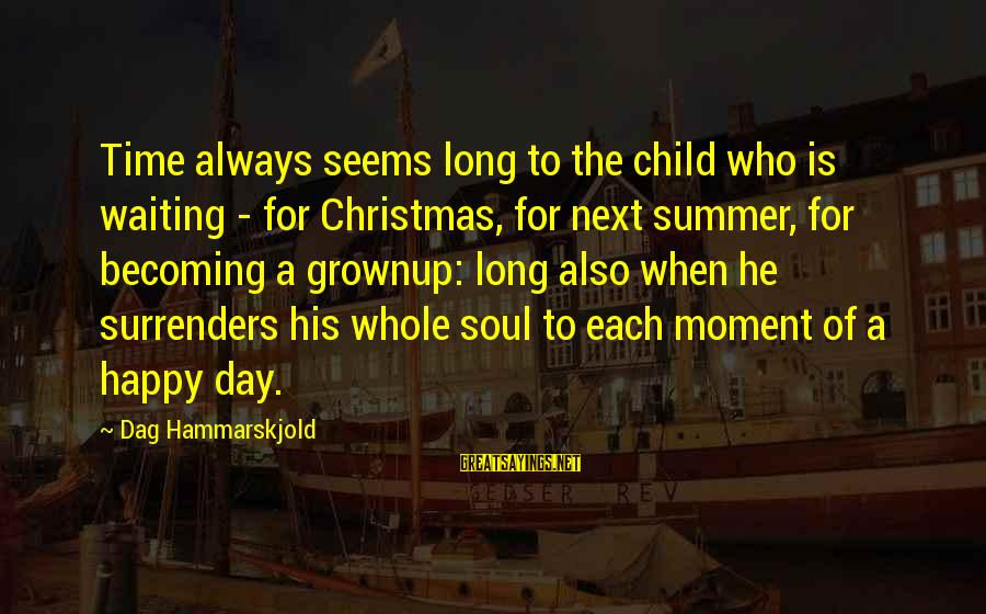 A Happy Soul Sayings By Dag Hammarskjold: Time always seems long to the child who is waiting - for Christmas, for next