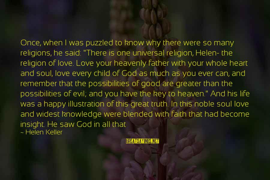 A Happy Soul Sayings By Helen Keller: Once, when I was puzzled to know why there were so many religions, he said: