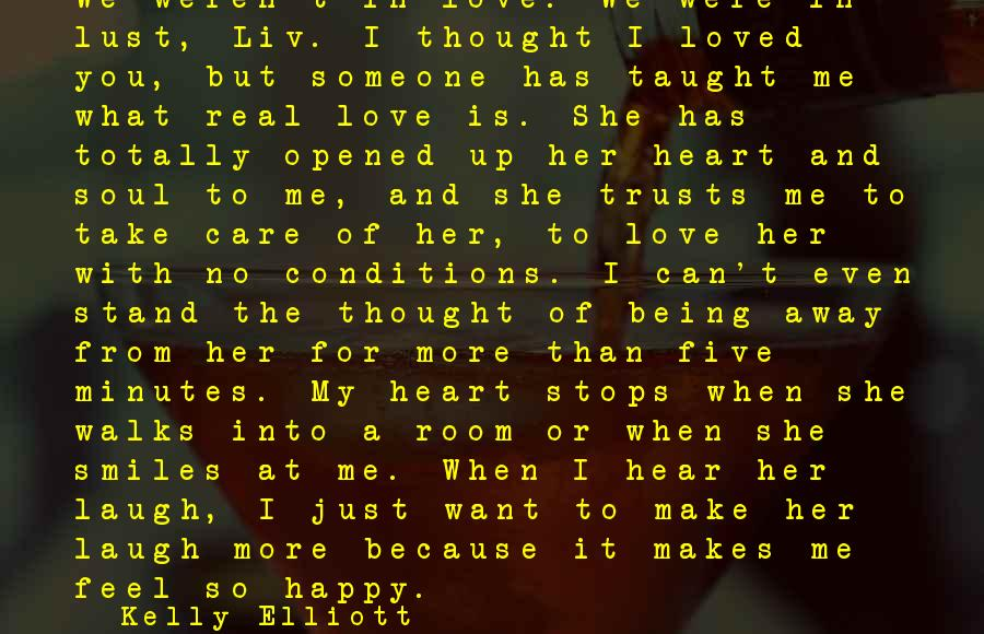 A Happy Soul Sayings By Kelly Elliott: We weren't in love. We were in lust, Liv. I thought I loved you, but