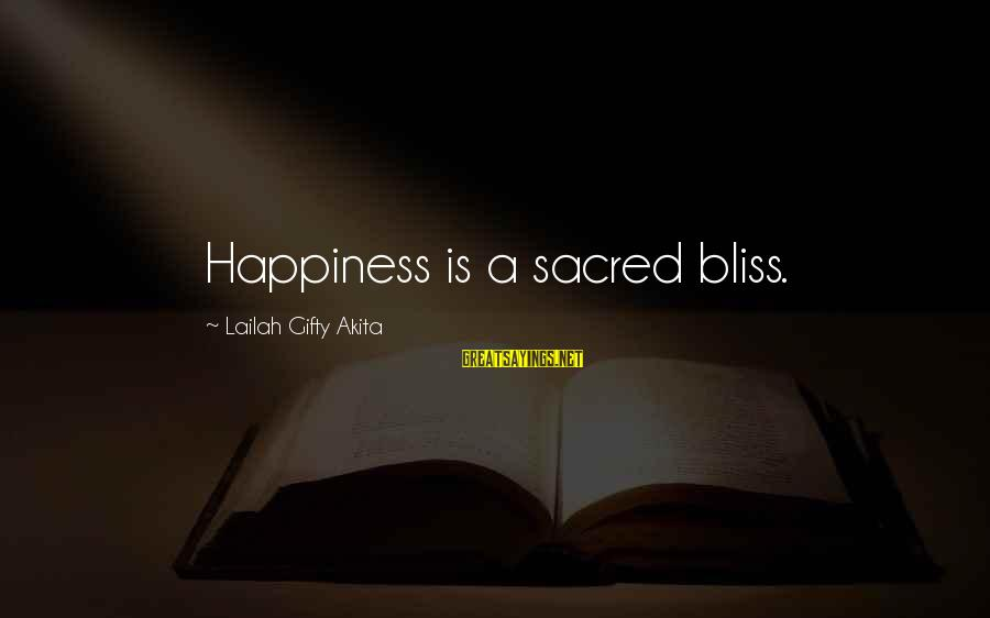 A Happy Soul Sayings By Lailah Gifty Akita: Happiness is a sacred bliss.