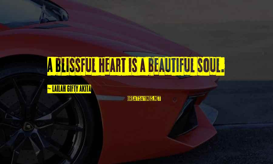 A Happy Soul Sayings By Lailah Gifty Akita: A blissful heart is a beautiful soul.