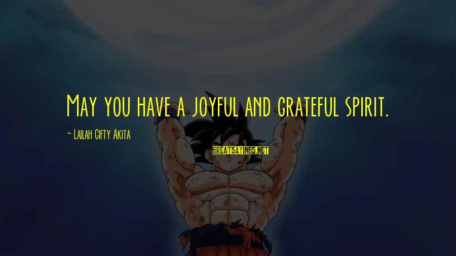 A Happy Soul Sayings By Lailah Gifty Akita: May you have a joyful and grateful spirit.