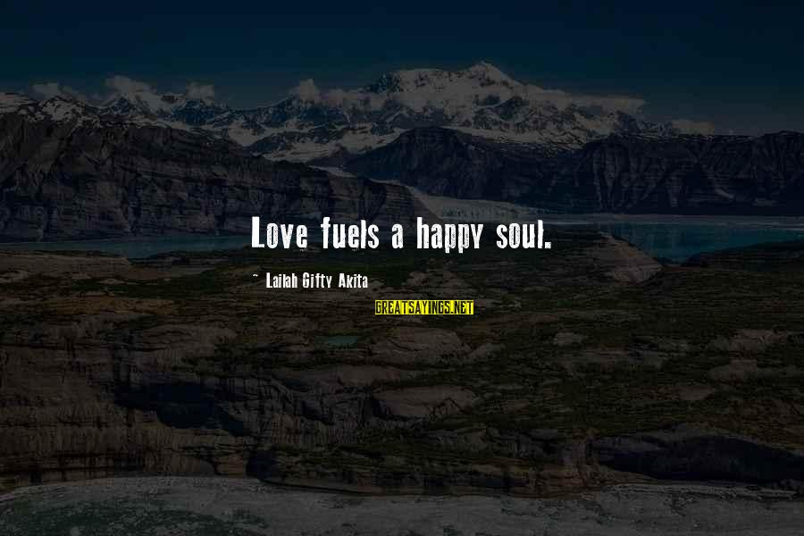 A Happy Soul Sayings By Lailah Gifty Akita: Love fuels a happy soul.