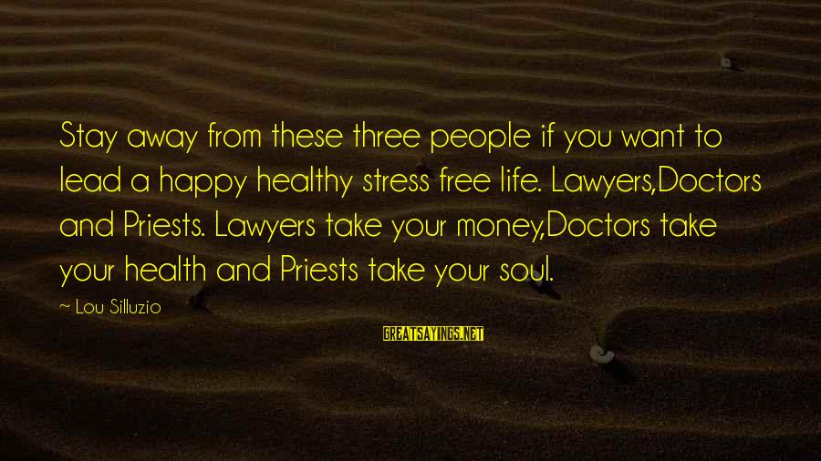 A Happy Soul Sayings By Lou Silluzio: Stay away from these three people if you want to lead a happy healthy stress