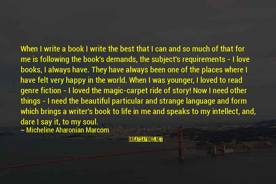 A Happy Soul Sayings By Micheline Aharonian Marcom: When I write a book I write the best that I can and so much
