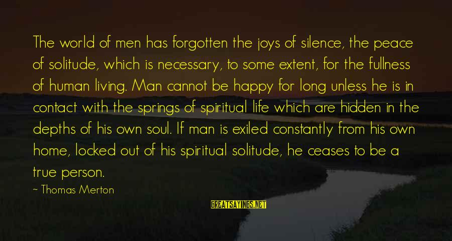 A Happy Soul Sayings By Thomas Merton: The world of men has forgotten the joys of silence, the peace of solitude, which