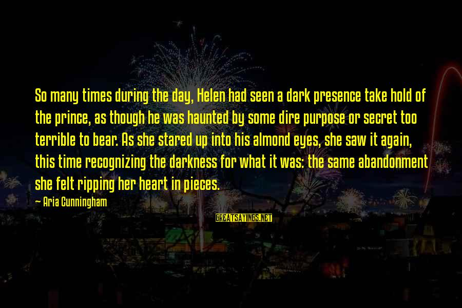 A Heart Broken Sayings By Aria Cunningham: So many times during the day, Helen had seen a dark presence take hold of