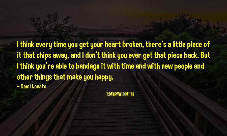 A Heart Broken Sayings By Demi Lovato: I think every time you get your heart broken, there's a little piece of it