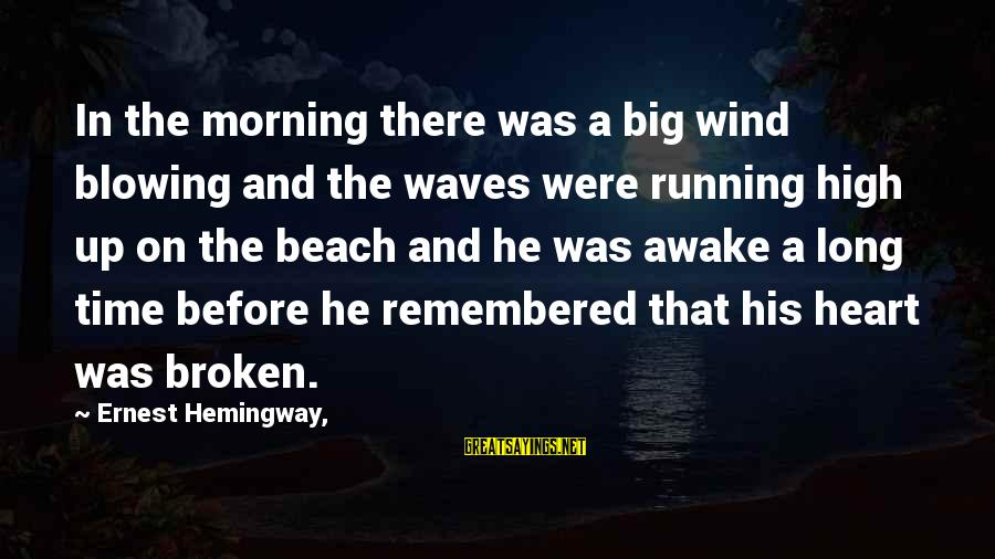 A Heart Broken Sayings By Ernest Hemingway,: In the morning there was a big wind blowing and the waves were running high