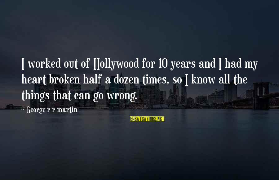 A Heart Broken Sayings By George R R Martin: I worked out of Hollywood for 10 years and I had my heart broken half
