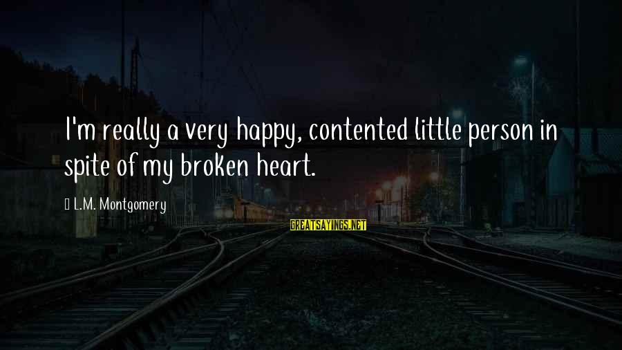 A Heart Broken Sayings By L.M. Montgomery: I'm really a very happy, contented little person in spite of my broken heart.