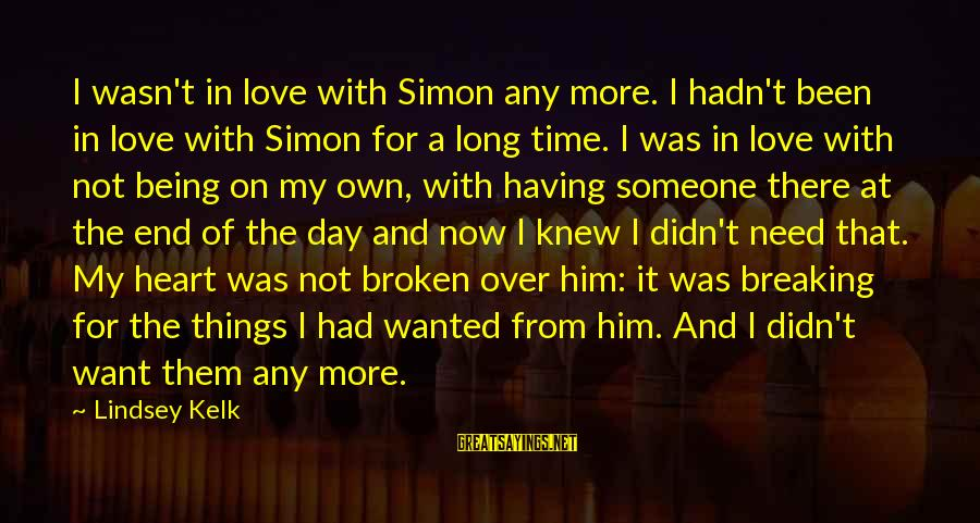 A Heart Broken Sayings By Lindsey Kelk: I wasn't in love with Simon any more. I hadn't been in love with Simon