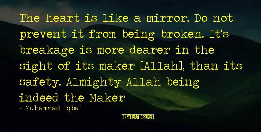 A Heart Broken Sayings By Muhammad Iqbal: The heart is like a mirror. Do not prevent it from being broken. It's breakage