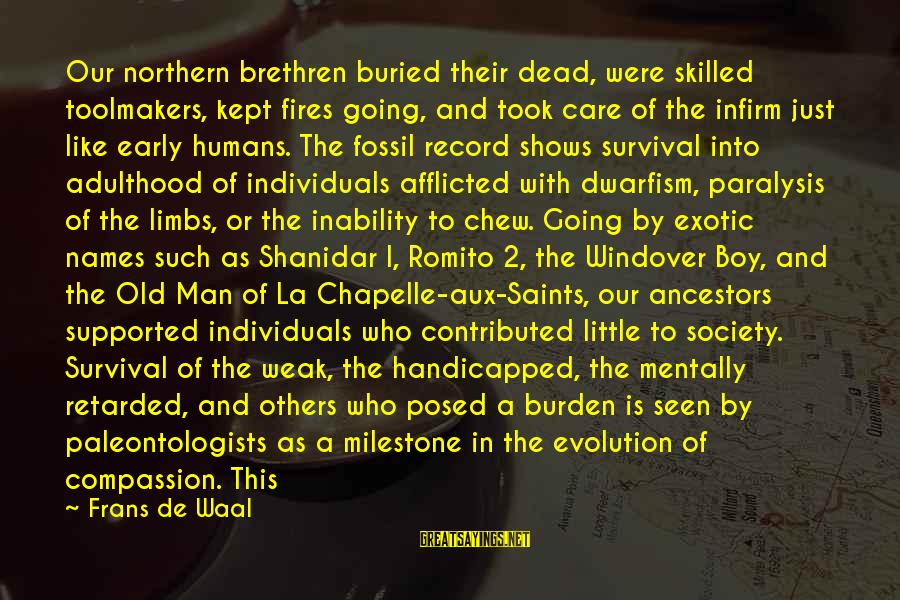 A Hundred Names Sayings By Frans De Waal: Our northern brethren buried their dead, were skilled toolmakers, kept fires going, and took care