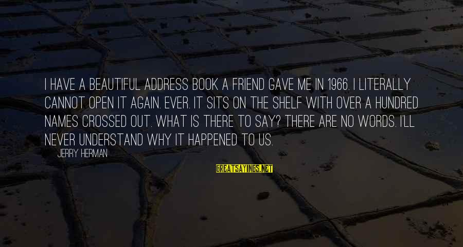 A Hundred Names Sayings By Jerry Herman: I have a beautiful address book a friend gave me in 1966. I literally cannot